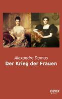 Alexandre Dumas: Der Krieg der Frauen