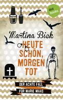 Martina Bick: Heute schön, morgen tot: Der achte Fall für Marie Maas ★★★★