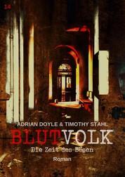BLUTVOLK, Band 14: DIE ZEIT DES BÖSEN - Die große Vampir-Saga von Adrian Doyle & Timothy Stahl