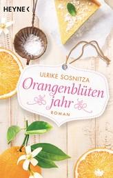 Orangenblütenjahr - Roman