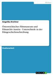 Österreichisches Filmmuseum und Filmarchiv Austria - Unterschiede in der Filmgeschichtsschreibung