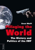 Ernst Wolff: Pillaging the World