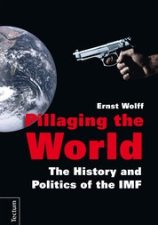 Pillaging the World - The History and Politics of the IMF