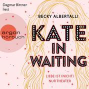 Kate in Waiting - Liebe ist (nicht) nur Theater (Ungekürzt)