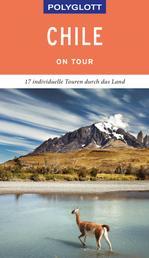 POLYGLOTT on tour Reiseführer Chile - 17 individuelle Touren durch das Land