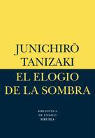 Junichirô Tanizaki: El elogio de la sombra