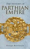 George Rawlinson: The History of Parthian Empire