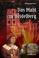 Wolfgang Vater: Das Mahl zu Heidelberg: Historischer Roman ★★★
