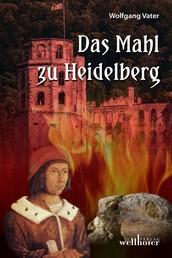 Das Mahl zu Heidelberg: Historischer Roman