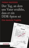 Thomas Raufeisen: Der Tag, an dem uns Vater erzählte, dass er ein DDR-Spion sei ★★★★★