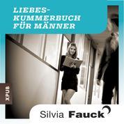Das Liebeskummer-Buch für Männer - Geschichten und Tipps von Silvia Fauck