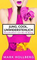Mark Hollberg: Jung, cool, unwiderstehlich