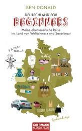 Deutschland for Beginners - Meine abenteuerliche Reise ins Land von Weltschmerz und Sauerkraut