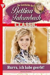 Bettina Fahrenbach Classic 1 – Liebesroman - Hurra, ich habe geerbt!