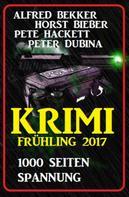 Alfred Bekker: Krimi Frühling 2017: 1000 Seiten Spannung