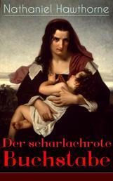 Der scharlachrote Buchstabe - Historischer Roman aus dem 17. Jahrhundert - Klassiker der amerikanischen Literatur