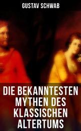Die bekanntesten Mythen des klassischen Altertums - Dädalos und Ikaros, Die Sagen Trojas, Die Sage von Ödipus, Odysseus, Äneas, Io, Meleager und die Eberjagd, Bellerophontes, Die Argonautensage, Die Sieben gegen Theben