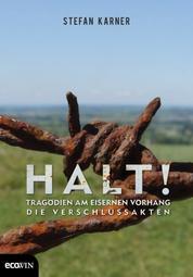 Halt! - Tragödien am Eisernen Vorhang - Die Verschlussakten.