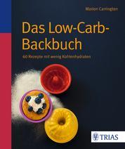 Das Low-Carb-Backbuch - 60 Rezepte mit wenig Kohlenhydraten