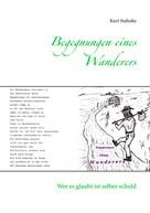 Kurt Stahnke: Begegnungen eines Wanderers