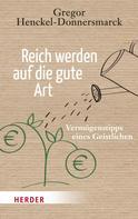Gregor Henckel-Donnersmarck: Reich werden auf die gute Art