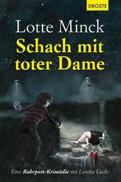 Schach mit toter Dame - Eine Ruhrpott-Krimödie mit Loretta Luchs