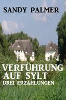 Sandy Palmer: Verführung auf Sylt: Drei Erzählungen