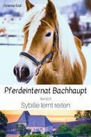 Christine Rödl: Sybille lernt reiten
