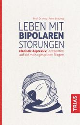 Leben mit bipolaren Störungen - Manisch-depressiv: Antworten auf die meistgestellten Fragen