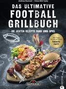 Andreas Rummel: Grillbuch: Das ultimative Football-Grillbuch. Die besten Rezepte rund ums Spiel. Ein Grillbuch vom Grillprofi Andreas Rummel.