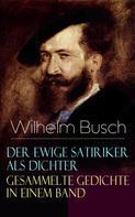 Wilhelm Busch: Der ewige Satiriker als Dichter - Gesammelte Gedichte in einem Band ★★★★★