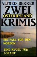 Alfred Bekker: Zwei Ostfriesland Krimis: Ein Fall für den Norden/Eine Kugel für Lorant ★★★★★