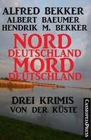 Alfred Bekker: Norddeutschland, Morddeutschland - 3 Krimis von der Küste ★★★★★