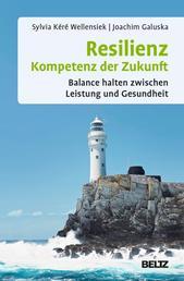 Resilienz – Kompetenz der Zukunft - Balance halten zwischen Leistung und Gesundheit