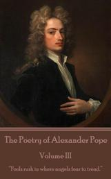 """The Poetry of Alexander Pope - Volume III - """"Fools rush in where angels fear to tread."""""""