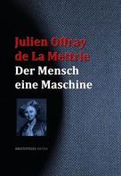 Julien Offray de La Mettrie: Der Mensch eine Maschine