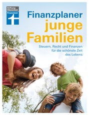 Finanzplaner für junge Familien - Finanzcheck, staatliche Förderung, Erfolg im Job, mehr Netto und Familienabsicherung