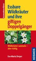 Eva-Maria Dreyer: Essbare Wildkräuter und ihre giftigen Doppelgänger