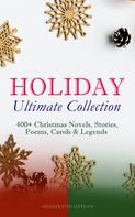 Louis Stevenson: HOLIDAY Ultimate Collection: 400+ Christmas Novels, Stories, Poems, Carols & Legends (Illustrated Edition)