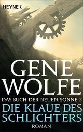 Die Klaue des Schlichters - Das Buch der Neuen Sonne, Band 2 - Roman