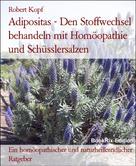 Robert Kopf: Adipositas - Den Stoffwechsel behandeln mit Homöopathie und Schüsslersalzen