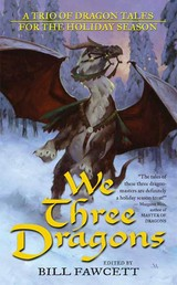 We Three Dragons - A Trio of Dragon Tales for the Holiday Season