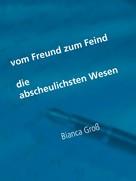 Bianca Groß: Vom Freund zum Feind