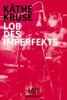 Käthe Kruse: Lob des Imperfekts