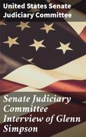United States Senate Judiciary Committee: Senate Judiciary Committee Interview of Glenn Simpson