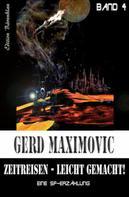 Gerd Maximovic: Zeitreisen leicht gemacht: Eine SF-Erzählung