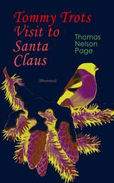 Tommy Trots Visit to Santa Claus (Illustrated) - A Magical Adventure Tale of Christmas