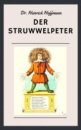 Der Struwwelpeter - Farbig illustrierte Ausgabe mit den Geschichten von Struwwelpeter, Suppenkaspar, Daumenlutscher, Zappel-Philipp, Hans-guck-in-die-Luft und dem fliegenden Robert