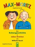 Wilhelm Busch: Max und Moritz - ungekürzte Fassung ★★★★
