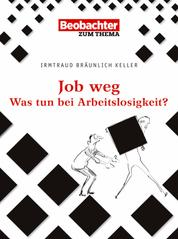 Job weg - Meine Rechte bei Kündigung und Arbeitslosigkeit